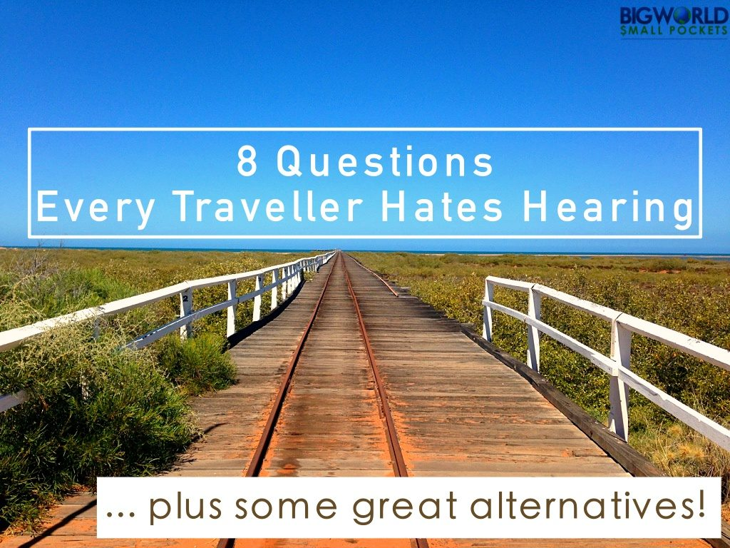8 Questions Every Traveller Hates