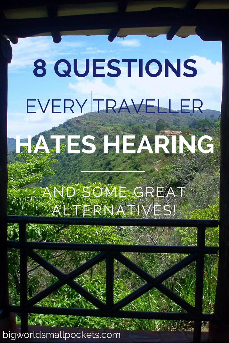 8 Questions Every Traveller Hates Hearing ... and some handy alternatives! {Big World Small Pockets}