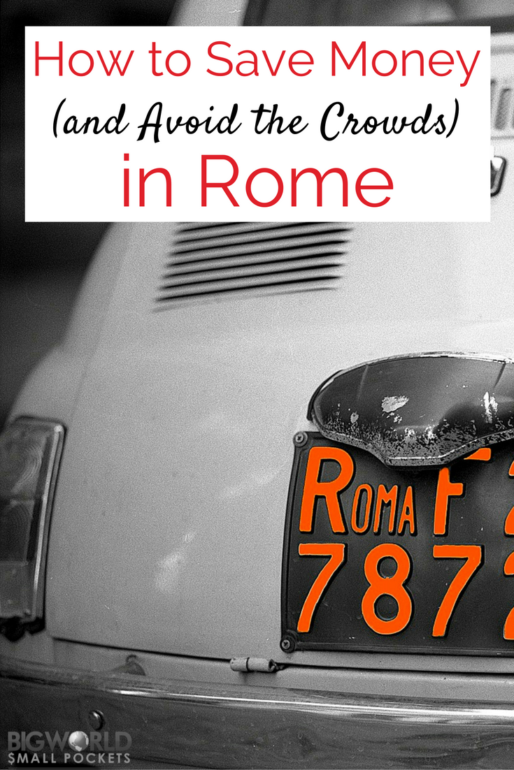 How to Save Money (and Avoid the Crowds) in Rome {Big World Small Pockets}