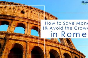 How to Save Money (and Avoid the Crowds) in Rome