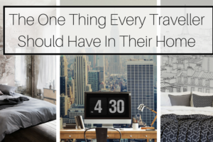 The One Thing Every Traveller Should Have In Their Home