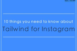 10 Things You Need to Know About Posting on Instagram Online with Tailwind