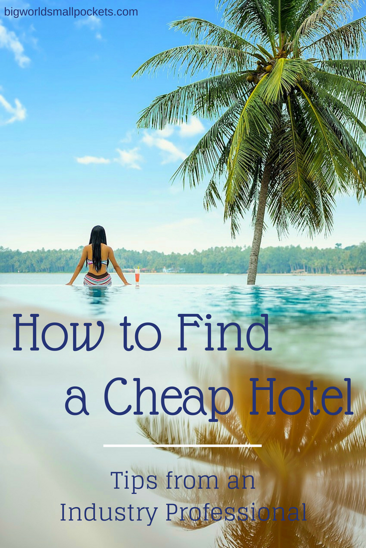 How to Find a Cheap Hotel. 8 Top Tips from an Industry Professional {Big World Small Pockets}