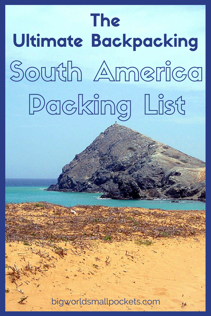 The Ultimate Backpacking South America Packing List {Big World Small Pockets}