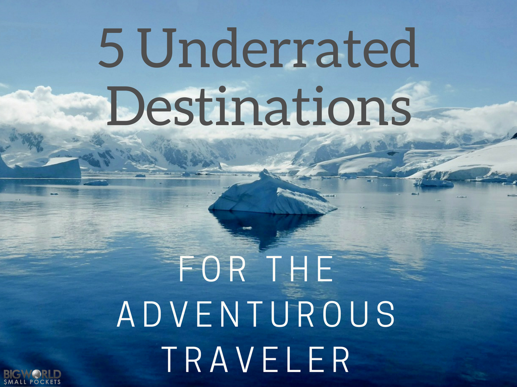 5 Underrated Destinations for the Adventurous Traveler