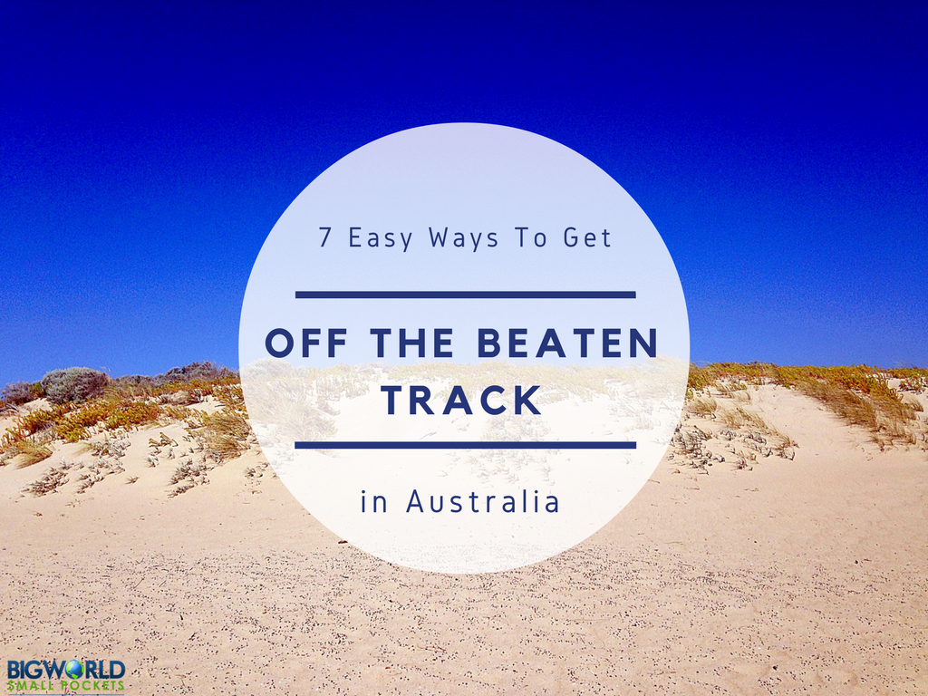 7 Easy Ways to Get Off The Beaten Track in Australia