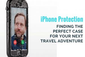 The Perfect Protective iPhone Case for Your Next Travel Adventure