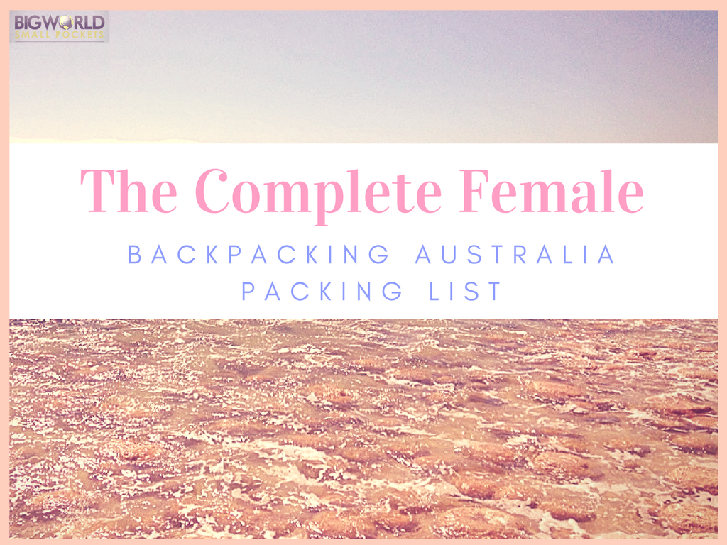 9f8dd6a56a1 The Complete Female Backpacking Australia Packing List - Big World ...