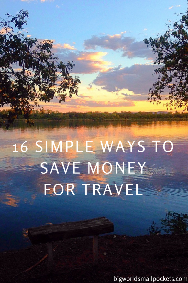 16 Simple Methods I Use to Save Money for Travel ... And You Can Too! {Big World Small Pockets}