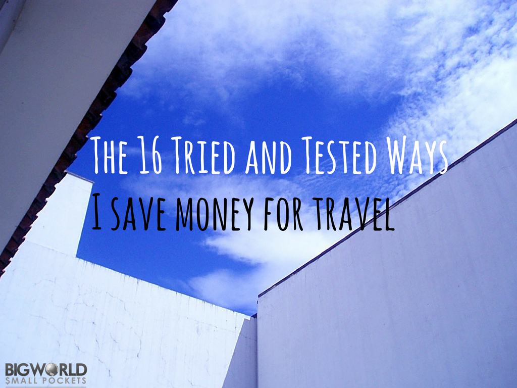 16 Tried and Tested Ways I Save Money for Travel