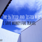 The 16 Tried and Tested Ways I Save Money for Travel