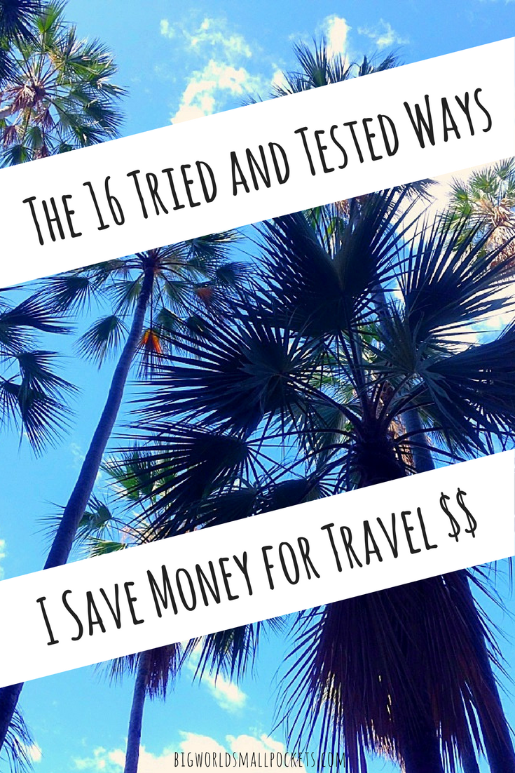 The 16 Tried and Tested Ways I Save Money for Travel {Big World Small Pockets}