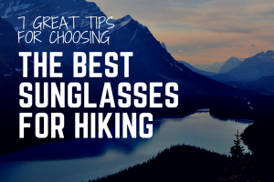 7 Great Tips for Choosing the Best Sunglasses for Hiking
