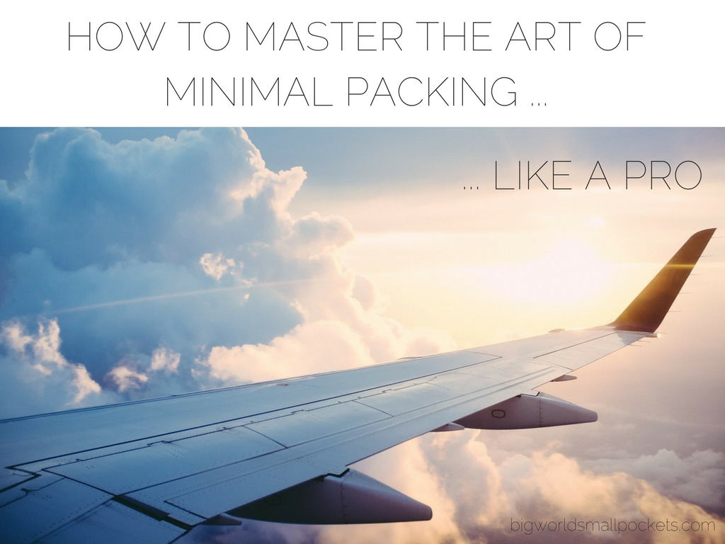 10 Great Tips on How to Master the Art of Minimal Packing ... Like a Travel Pro
