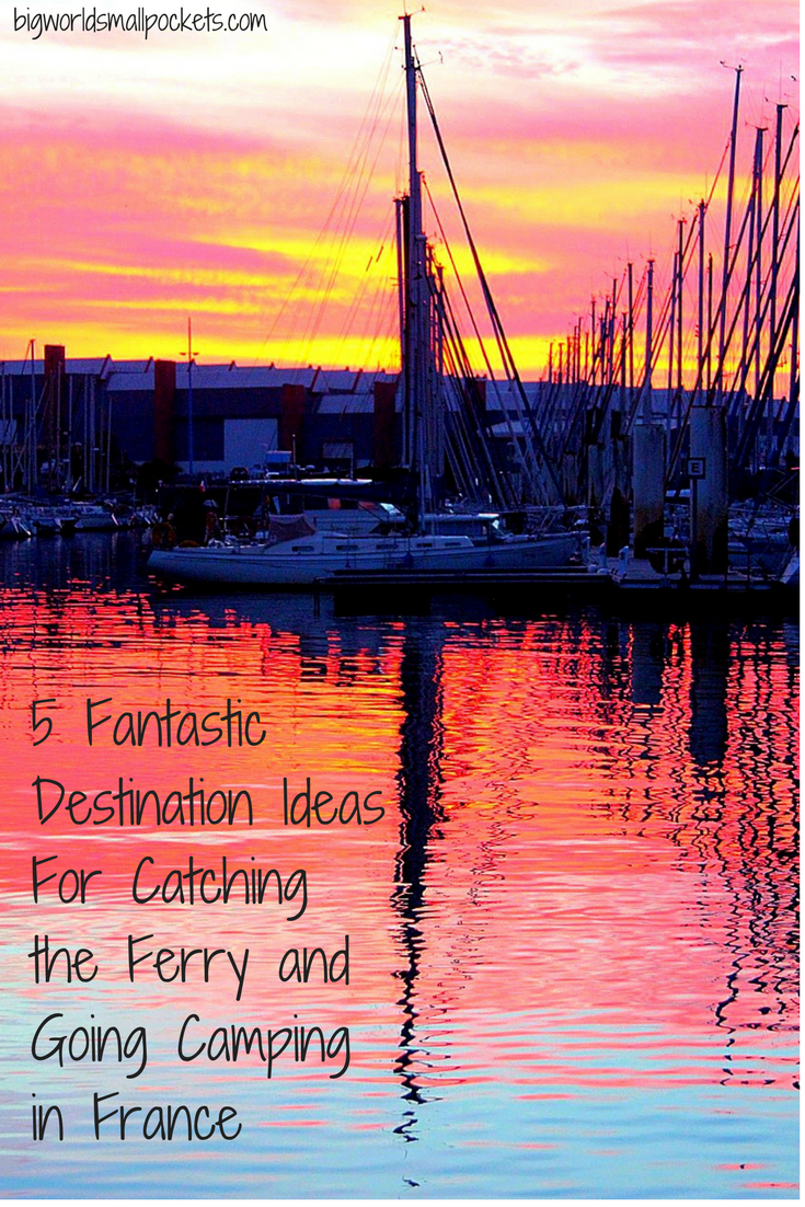 5 Fantastic Destination Ideas For Catching the Ferry and Going Camping in France {Big World Small Pockets}