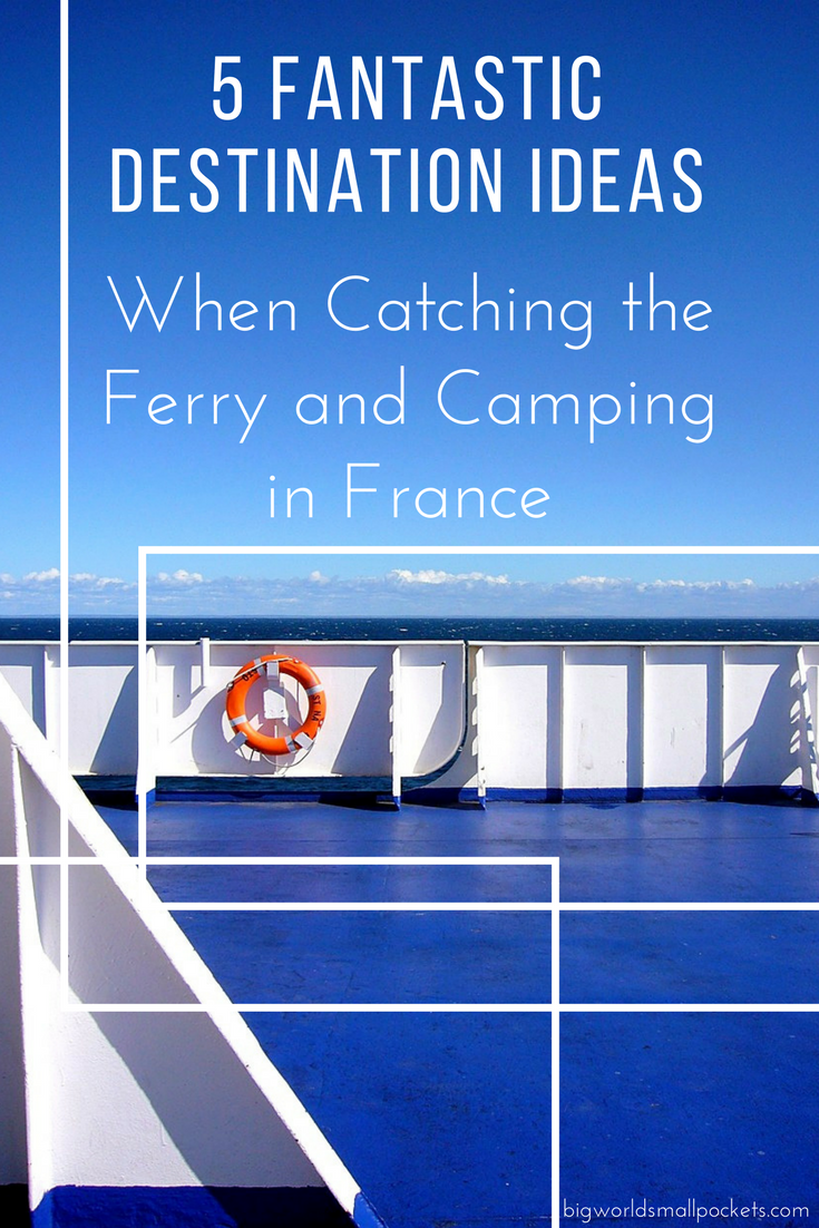 5 Fantastic Destination Ideas When You Want to Catch the Ferry to France for a Spot of Camping {Big World Small Pockets}