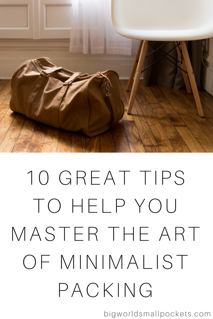 Pro Travel Skills // How to Master the Art of Minimalist Packing {Big World Small Pockets}