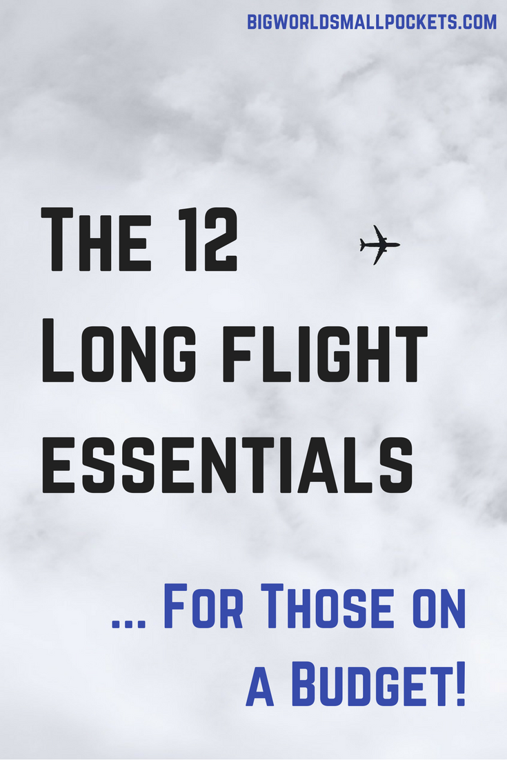 The 12 Long Flight Essentials ... For Those on a Budget! {Big World Small Pockets}
