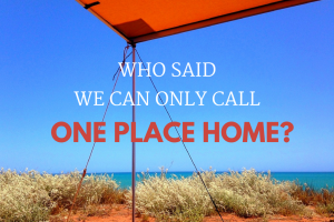 Who Said We're Only Allowed to Call One Place Home?