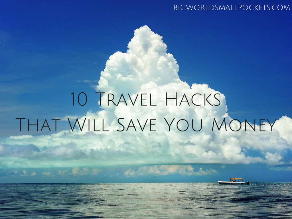 10 Travel Hacks That Will Save You Money Big World Small