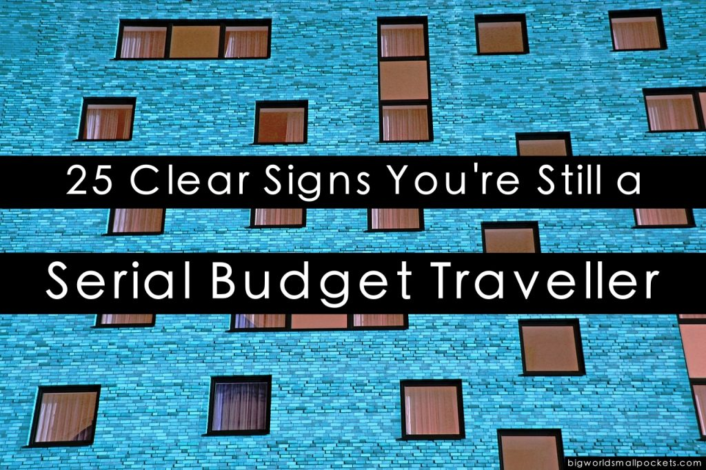 25 Clear Signs You're Still a Serial Budget Traveller