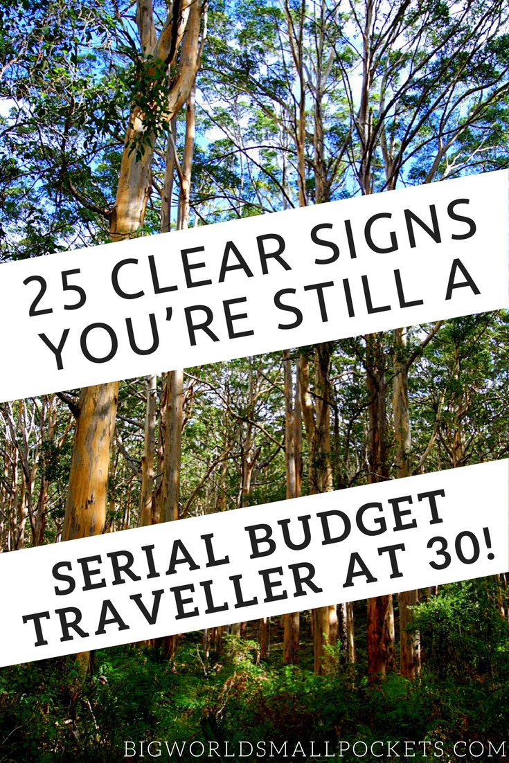 25 Clear Signs You're Still a Serial Budget Traveller at 30! {Big World Small Pockets}