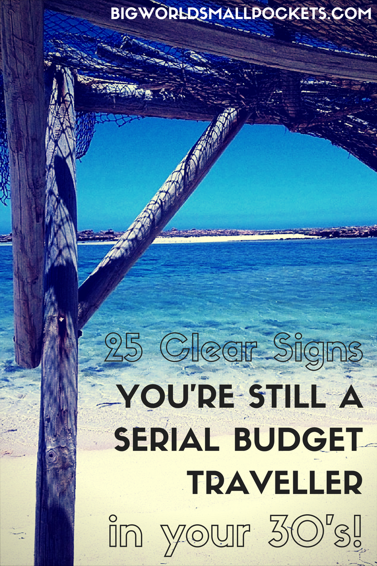 25 Clear Signs You're Still a Serial Budget Traveller {Big World Small Pockets}