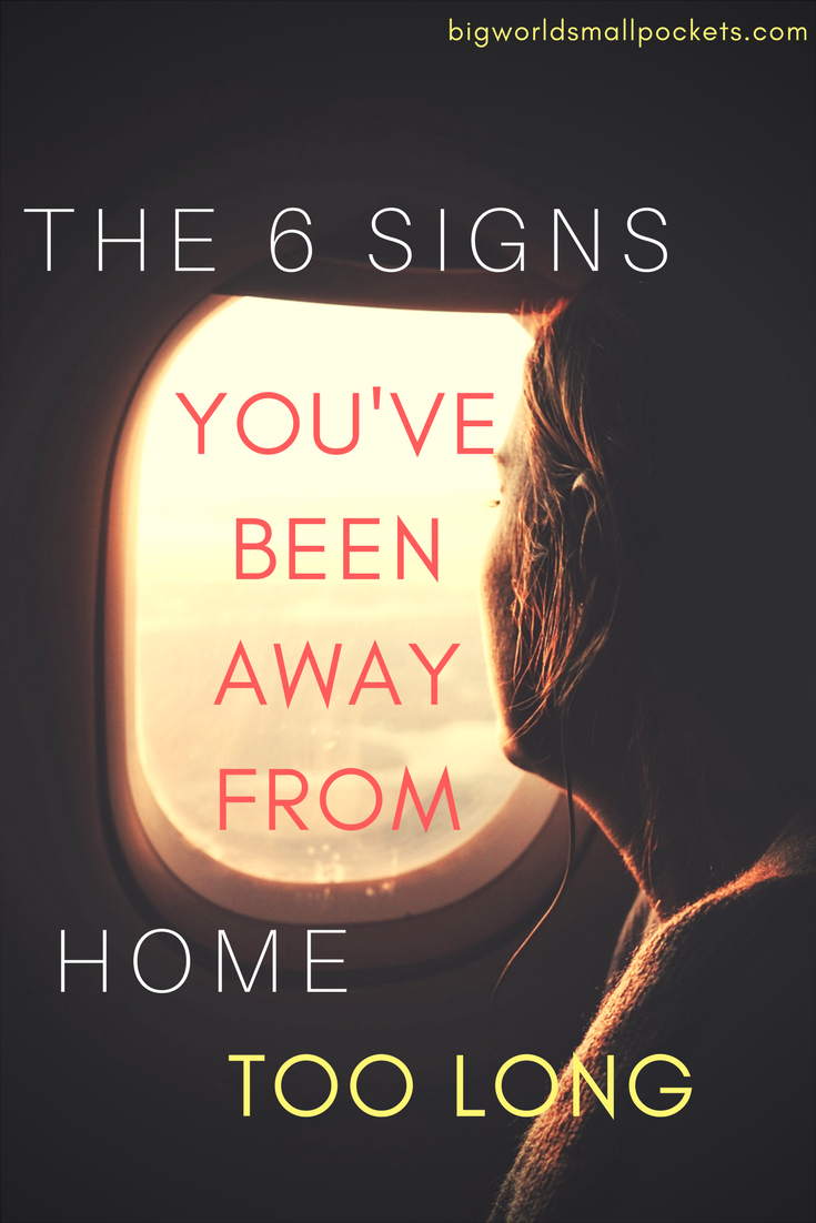6 Signs You've Been Away From Home Too Long {Big World Small Pockets}