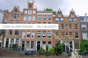 72hrs in Amsterdam … on a Budget! Your Perfect 3 Day Itinerary