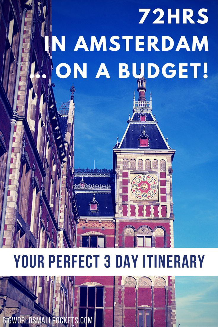 72hrs in Amsterdam … on a Budget! Your Perfect 3 Day Itinerary {Big World Small Pockets}