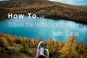 How to Travel the World for Longer with Less