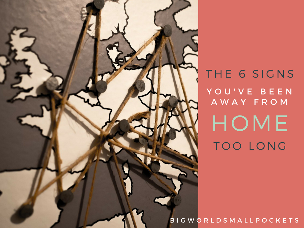 The 6 Signs You've Been Away From Home Too Long