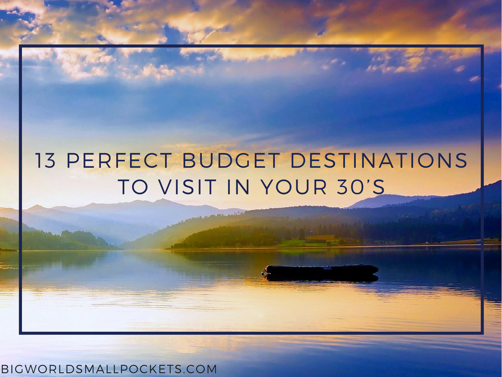 13 Perfect Budget Destinations to Visit in your 30s