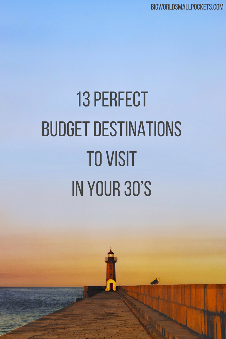 13 Perfect Budget Destinations to Visit in your 30's {Big World Small Pockets}