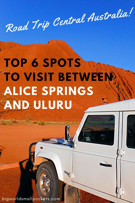 Best 6 Spots to Visit When You Road Trip Central Australia!