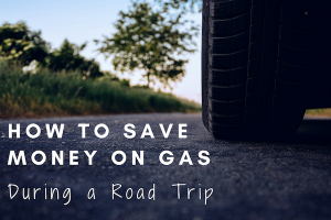 How to Save Money on Gas During a Road Trip