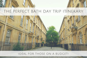 The Perfect Bath Day Trip Itinerary – Ideal for those on a Budget!