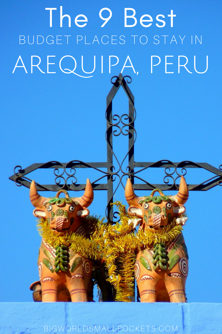 The 9 Best Budget Places to Stay in Arequipa, Peru {Big World Small Pockets}