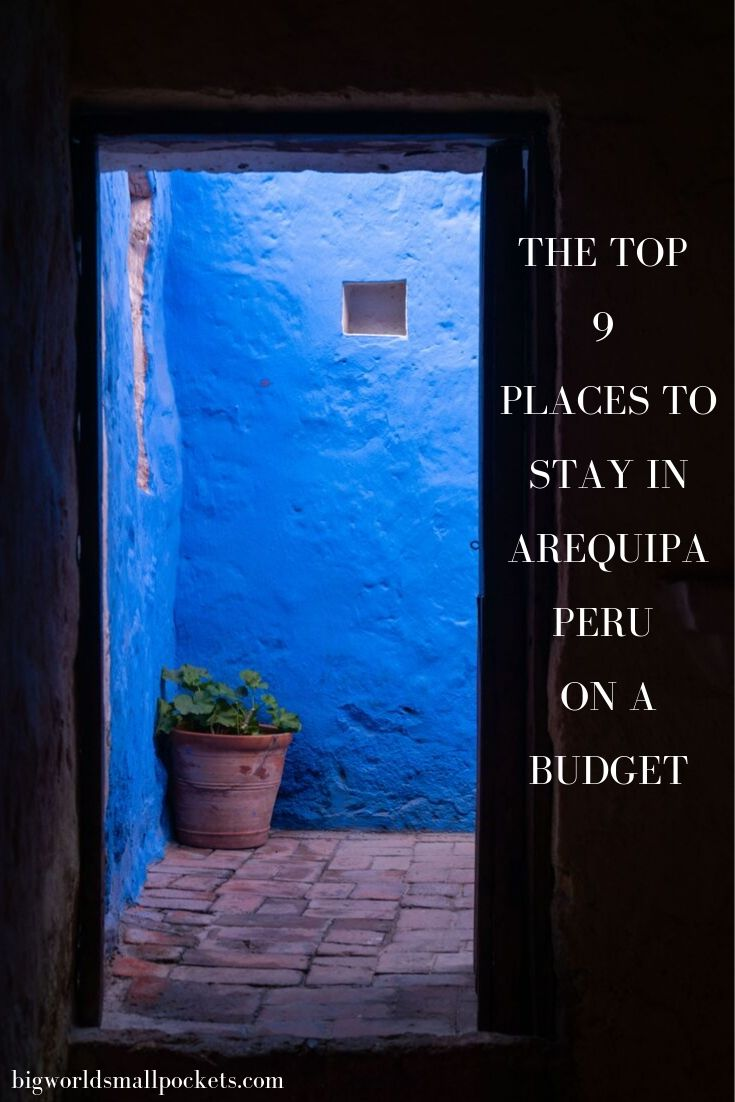 The Top 9 Places to Stay in Arequipa, Peru on a Budget
