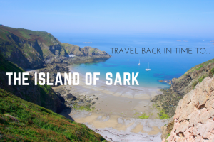 Interested in Time Travel? A Trip to the Island of Sark is Just the Ticket!