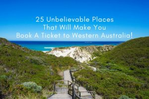 25 Unbelievable Places That Will Make You Book A Ticket to Western Australia!
