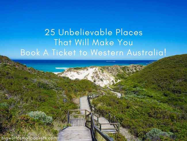 25 Unbelievable Places That Will Make You Book A Ticket to Western Australia Today!