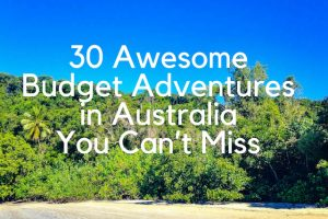 30 Awesome Budget Adventures in Australia You Can't Miss