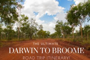 Ultimate Darwin to Broome Road Trip Itinerary!