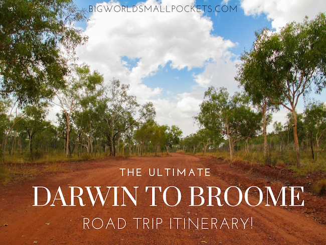 The Ultimate Darwin to Broome Road Trip Itinerary! - Big World Small