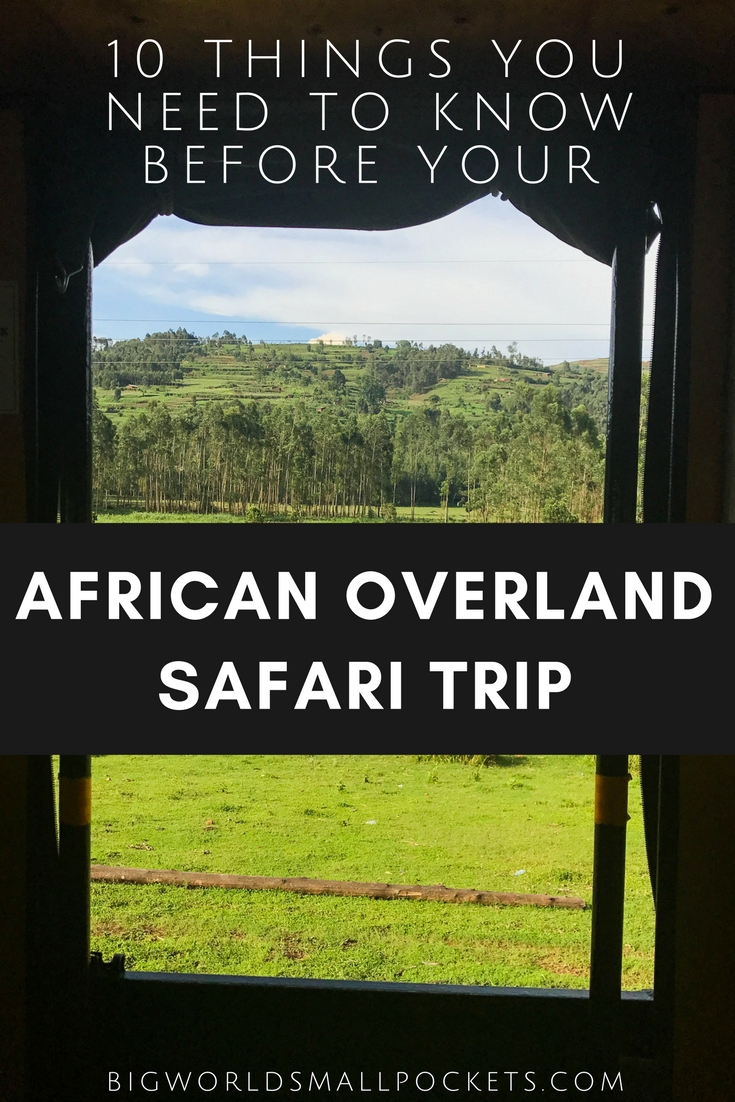 10 Things You Need to Know Before Your African Overland Safari Trip {Big World Small Pockets}