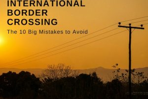 International Border Crossing : 10 Big Mistakes to Avoid