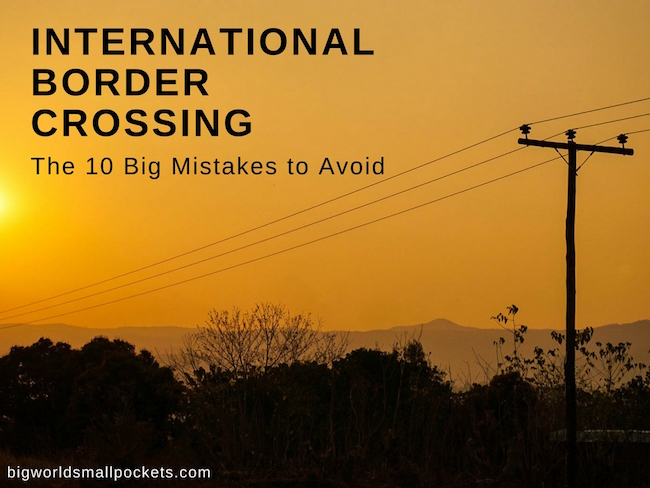 International Border Crossing - 10 Big Mistakes to Avoid