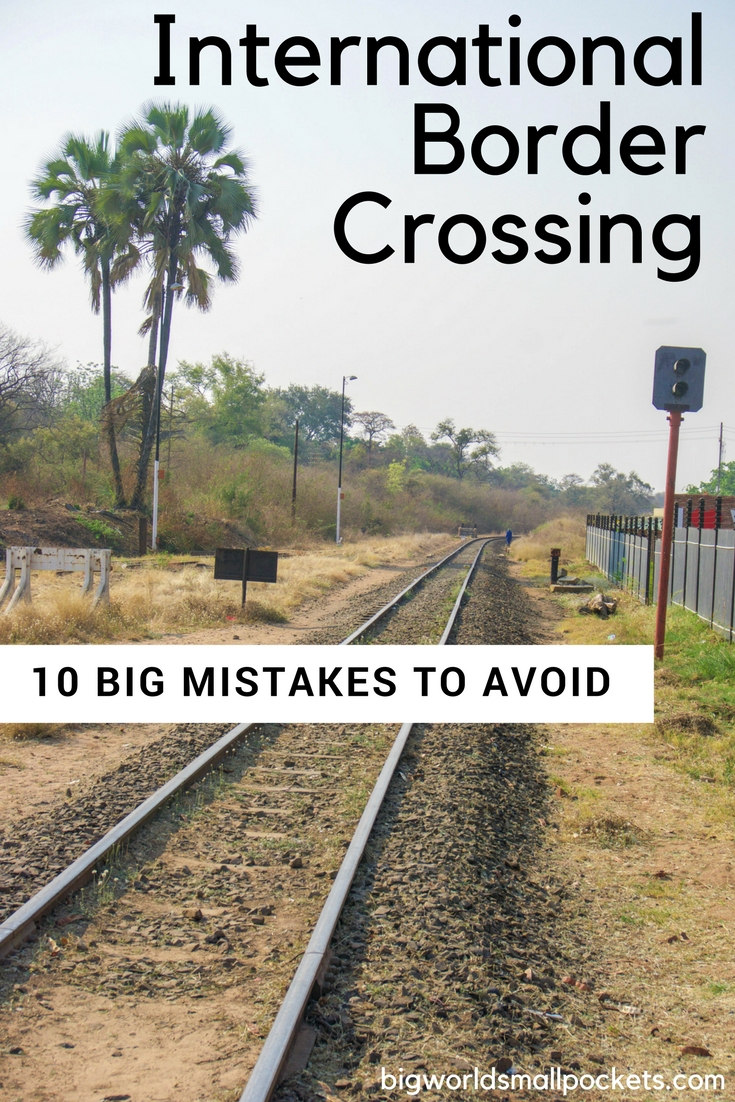 International Border Crossing // The 10 Big Mistakes to Avoid {Big World Small Pockets}