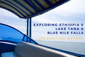 Exploring Ethiopia's Lake Tana and Blue Nile Falls